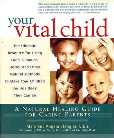 Your Vital Child  A Natural Healing Guide For Caring Parents