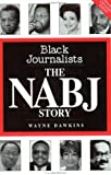 Black Journalists : The NABJ Story, Dawkins, Wayne, 0963572040