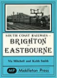 Front cover for the book Brighton to Eastbourne: Including the Kemp Town Branch (South Coast Railways) by Vic Mitchell