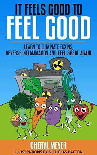 It Feels Good to Feel Good: Learn to eliminate toxins, reduce inflammation and feel great again