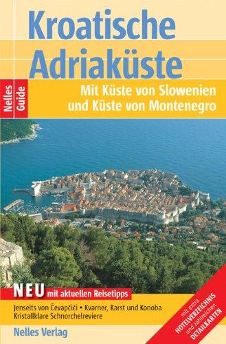 Nelles Guide:  Kroatische Adriaküste. Mit Küste von Slowenien und Küste von Montenegro. Mit extra Hotelverzeichnis
