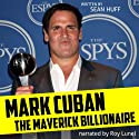 Mark Cuban: The Maverick Billionaire Audiobook by Sean Huff Narrated by Roy Lunel