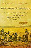 The Creation of Inequality : How Our Prehistoric Ancestors Set the Stage for Monarchy, Slavery, and Empire, Flannery, Kent and Marcus, Joyce, 0674416775