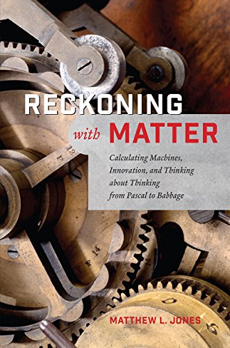 Image of Reckoning with Matter: Calculating Machines, Innovation, and Thinking about Thinking from Pascal to Babbage