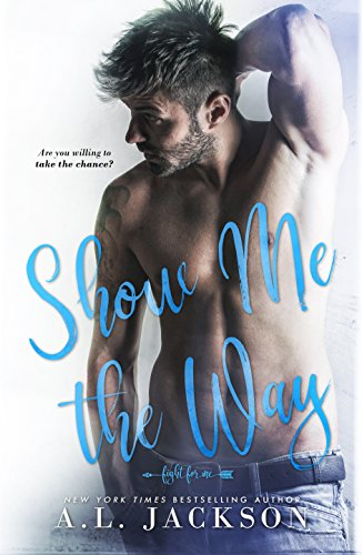 Show Me the Way: A Fight for Me Stand-Alone Novel by [Jackson, A.L.]