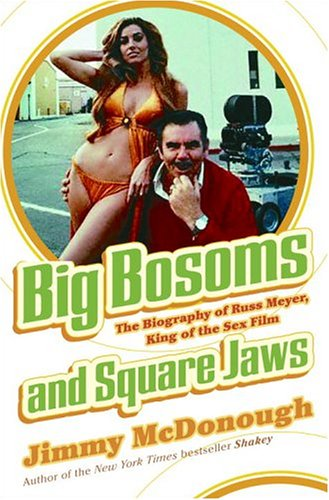 - Big Bosoms and Square Jaws: The Biography of Russ Meyer, King of the Sex Film