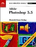 Adobe Photoshop 5.5 - Illustrated Introductory, Elizabeth Eisner Reding, 0760063370