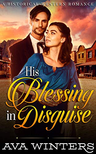 His Blessing in Disguise: A Western Historical Romance Novel by [Winters, Ava]