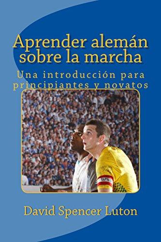 Aprender alemán sobre la marcha: Una introducción para principiantes y novatos (Spanish Edition)