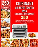 Cuisinart Air Fryer Toaster Oven Cookbook for Beginners: 250 Crispy, Quick and Delicious Air Fryer Recipes for Smart People On a Budget - Anyone Can Cook!