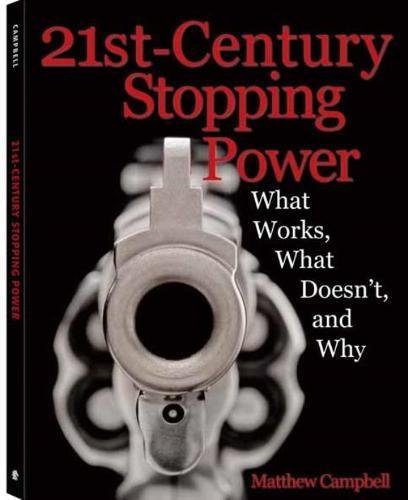 21st-Century Stopping Power: What Works, What Doesn't, and Why (Ammunition Handgun Power Stopping)