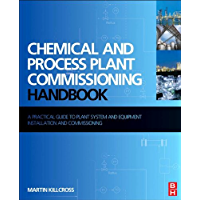 Chemical and Process Plant Commissioning Handbook: A Practical Guide to Plant System and Equipment Installation and Commissioning (English Edition)