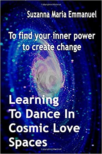 Learning To Dance In Cosmic Love Spaces: To find your inner power to