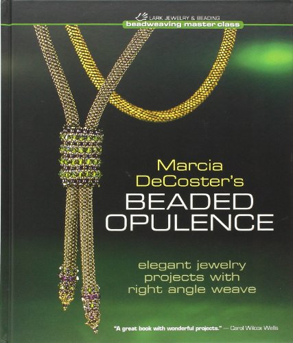 Marcia DeCoster's Beaded Opulence: Elegant Jewelry Projects with Right Angle Weave (Beadweaving Master Class - Hilltop Shop