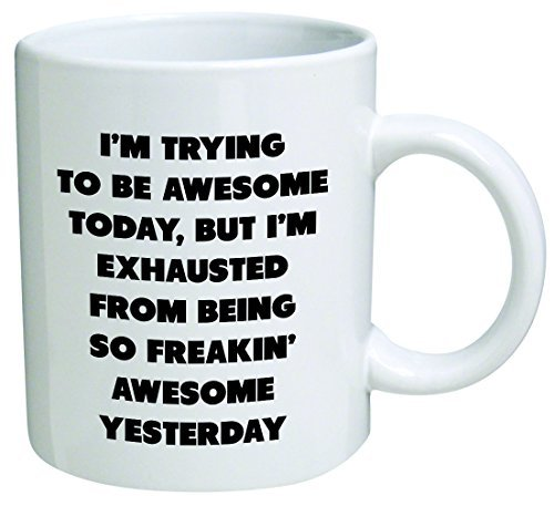 Heaven of Mugs TM SYNCHKG048297 Trying Today, but I'm Exhausted from Being so Freakin' Awesome Yesterday-Coffee Mug by Heaven Creations 11 oz-Funny Inspirational, 11 Ounce, White -