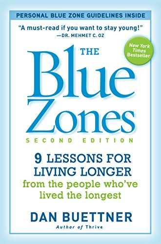 The Blue Zones, Second Edition : 9 Lessons for Living Longer From the People Who've Lived the Longest