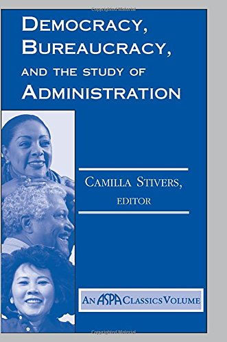 Democracy, Bureaucracy, And The Study Of Administration (Aspa Classics)