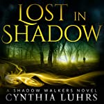 Lost in Shadow: A Shadow Walkers Novel, Volume 1 | Cynthia Luhrs