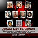 Friends Who Kill Friends: The Stories of 7 Friends Convicted of Murder Over Jealousy, Love, Sex & Dares Audiobook by John Summit Narrated by Ginger Cucolo