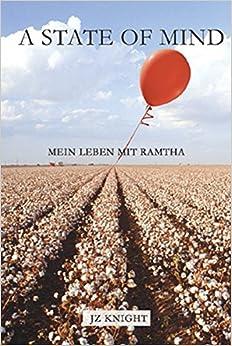 Book A State of Mind: Eine Geisteshaltung / Meine Geschichte Ramtha / Mein Leben mit Ramtha / Das Abenteuer beginnt