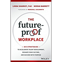 The Future-Proof Workplace: Six Strategies to Accelerate Talent Development, Reshape Your Culture, and Succeed with…