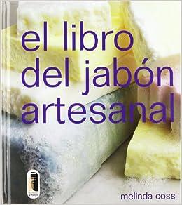 LIBRO DEL JABÓN ARTESANAL, EL color Libro Práctico: Amazon.es: Melinda Coss: Libros