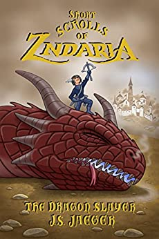 The Dragon Slayer (Short Scrolls of Zndaria Book 1) by [Jaeger, J.S.]