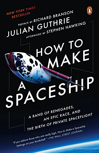How to Make a Spaceship: A Band of Renegades, an Epic Race, and the Birth of Private ()