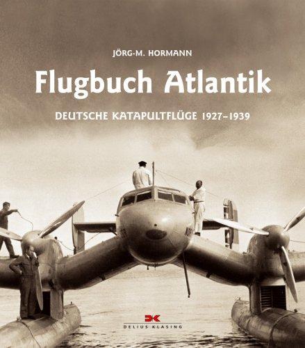 Flugbuch Atlantik: Deutsche Katapultflüge 1927 - 1939
