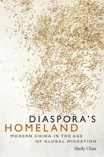 Diaspora's Homeland: Modern China in the Age of Global Migration