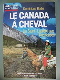 Le Canada à cheval - du Saint Laurent aux Rocheuses par Dominique Barbe