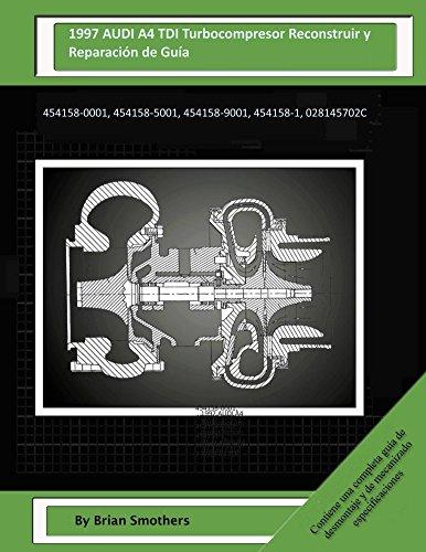 Descargar Libro 1997 Audi A4 Tdi Turbocompresor Reconstruir Y Reparación De Guía: 454158-0001, 454158-5001, 454158-9001, 454158-1, 028145702c Brian Smothers