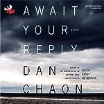 Await Your Reply: A Novel | Dan Chaon