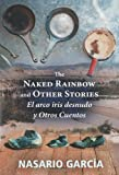 The Naked Rainbow and Other Stories: El arco iris desnudo y Otros Cuentos
