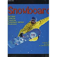 Snowboard : Initiation, freeride, freestyle, techniques alpines, poudreuse