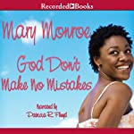 God Don't Make No Mistakes | Mary B. Monroe