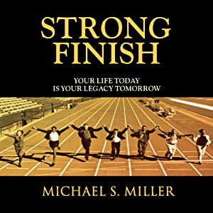 Strong Finish - Your Life Today is Your Legacy Tomorrow Audiobook