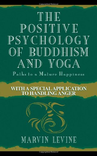 The Positive Psychology of Buddhism and Yoga : Paths to a Mature Happiness
