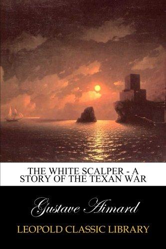 Download The White Scalper - A Story of the Texan War pdf epub