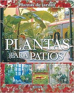 Plantas Para Patios Plantas De Jardin Plantas De Jardín: Amazon.es: Alonso de la Paz, Francisco Javier, Susaeta, Equipo: Libros