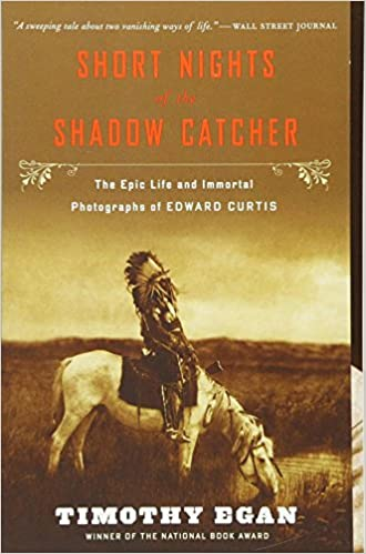 6687f73e6 Short Nights of the Shadow Catcher  The Epic Life and Immortal Photographs  of Edward Curtis  Timothy Egan  9780544102767  Amazon.com  Books