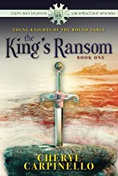 Young Knights of the Round Table: The King's Ransom (Tales and Legends for Reluctant Readers) (Volume 1)