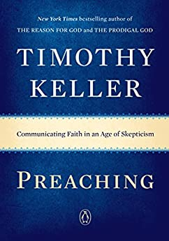 Preaching: Communicating Faith in an Age of Skepticism by [Keller, Timothy]