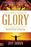 img - for The Furious Sound of Glory: Unleashing Heaven on Earth Through a Supernatural Generation book / textbook / text book