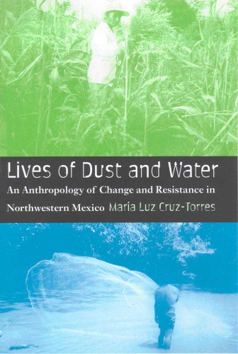 Lives of Dust and Water: An Anthropology of Change and Resistance in Northwestern Mexico