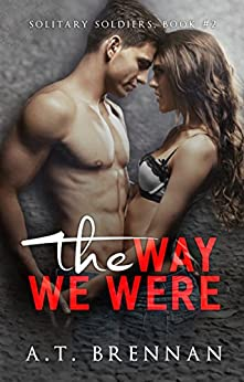The Way We Were (Solitary Soldiers Book 2) by [Brennan, A.T.]