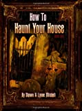 How to Haunt Your House, Shawn Mitchell and Lynne Mitchell, 0578009439