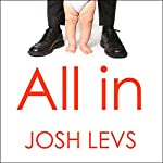 All In: How Our Work-First Culture Fails Dads, Families, and Business and How We Can Fix It Together | Josh Levs