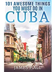 Cuba: 101 Awesome Things You Must Do in Cuba.: Cuba Travel Guide to the Best of Everything: Havana, Salsa Music, Mojitos and so much more. The True Travel Guide from a True Traveler. All You Need To Know About the Cuba.