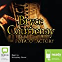 The Potato Factory : The Australian Trilogy, Book 1 Audiobook by Bryce Courtenay Narrated by Humphrey Bower